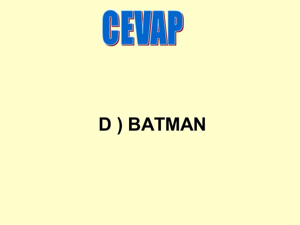 CEVAP D ) BATMAN