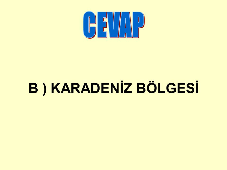CEVAP B ) KARADENİZ BÖLGESİ