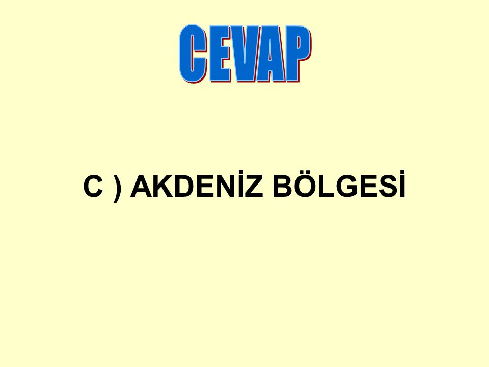 CEVAP C ) AKDENİZ BÖLGESİ