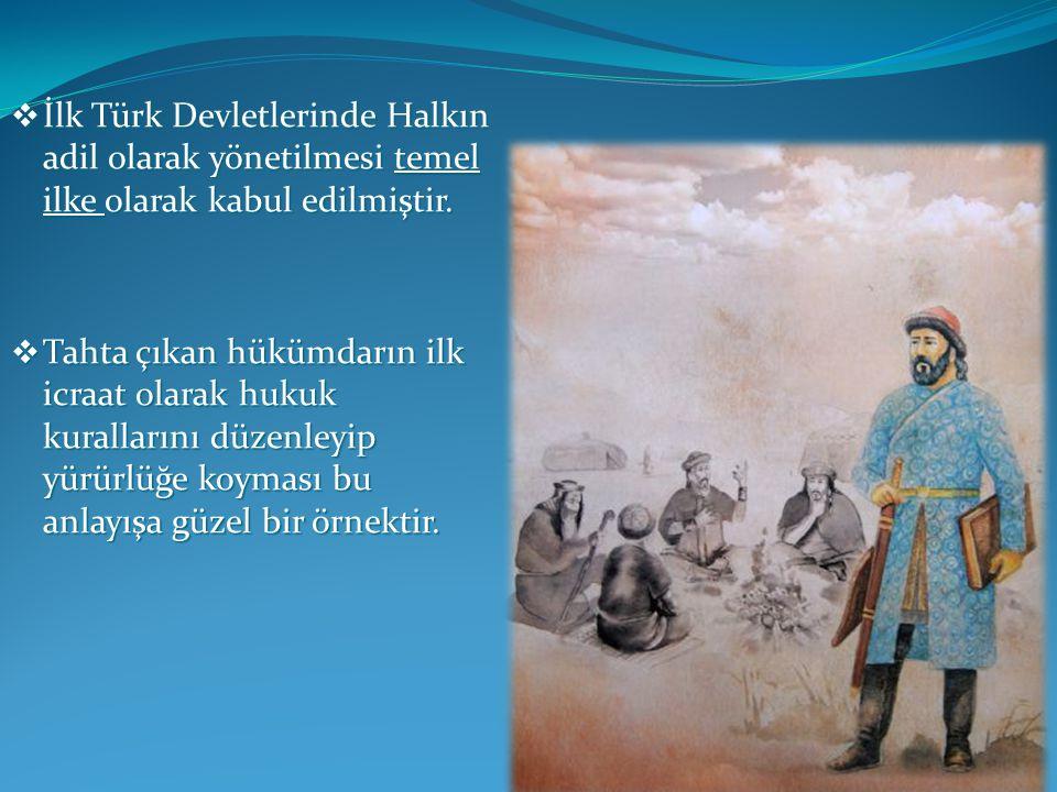 İlk Türk Devletlerinde Halkın adil olarak yönetilmesi temel ilke olarak kabul edilmiştir.