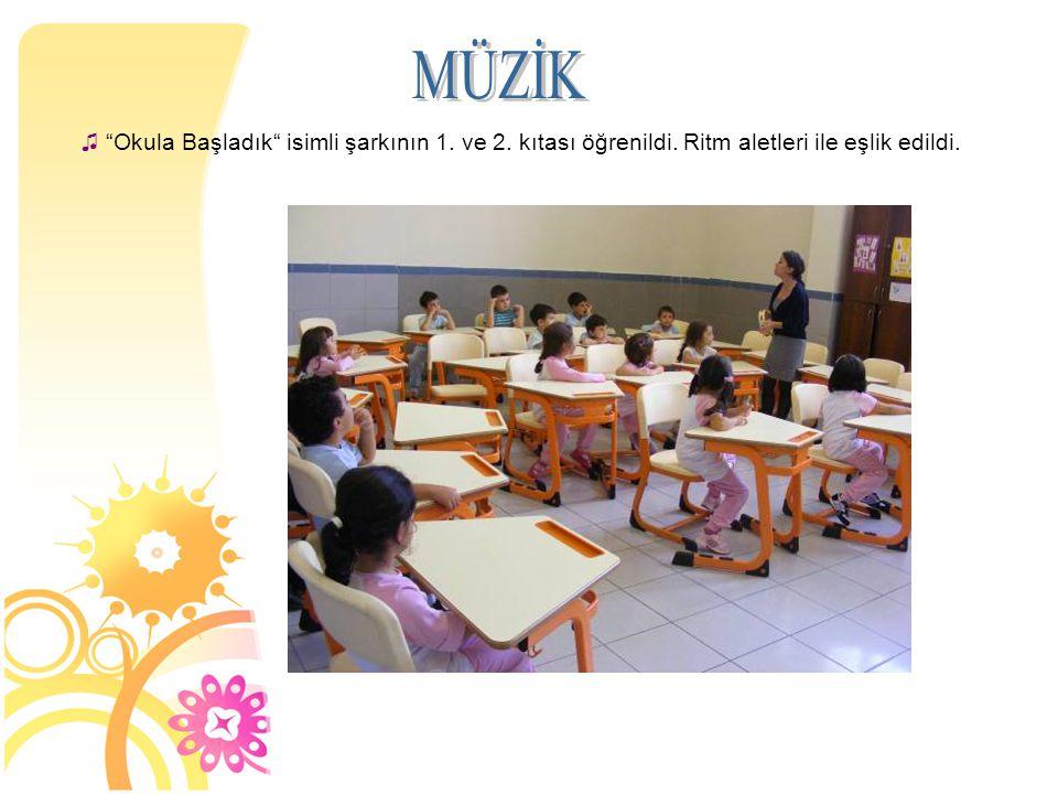 MÜZİK Okula Başladık isimli şarkının 1. ve 2. kıtası öğrenildi. Ritm aletleri ile eşlik edildi. 7