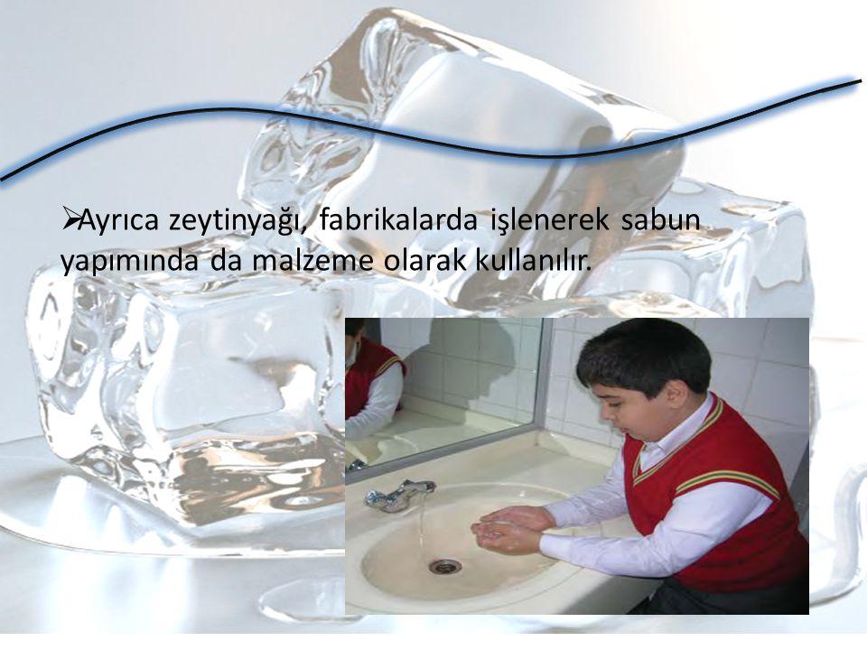 Ayrıca zeytinyağı, fabrikalarda işlenerek sabun yapımında da malzeme olarak kullanılır.