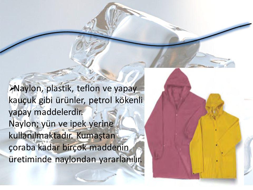 Naylon, plastik, teflon ve yapay kauçuk gibi ürünler, petrol kökenli