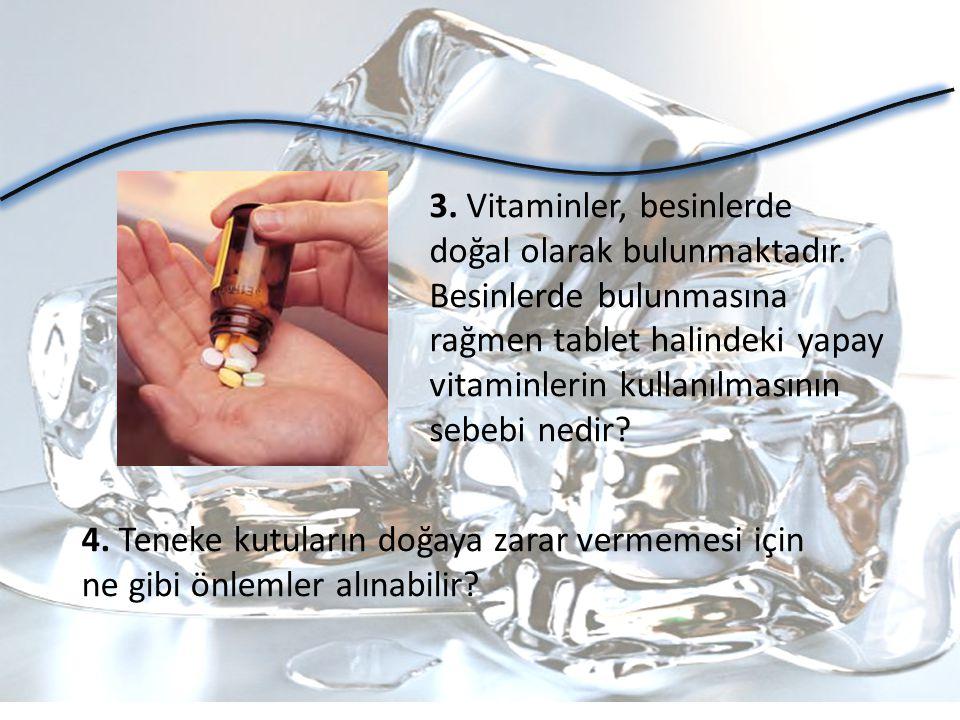 3. Vitaminler, besinlerde doğal olarak bulunmaktadır