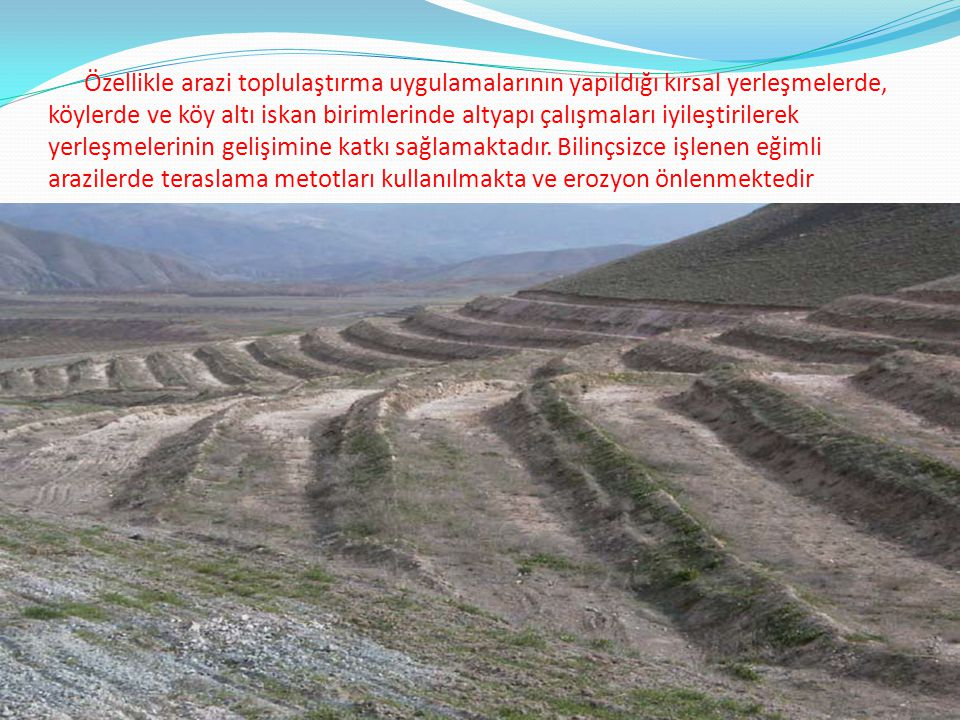 Özellikle arazi toplulaştırma uygulamalarının yapıldığı kırsal yerleşmelerde, köylerde ve köy altı iskan birimlerinde altyapı çalışmaları iyileştirilerek yerleşmelerinin gelişimine katkı sağlamaktadır.