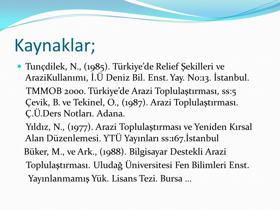 Kaynaklar; Tunçdilek, N., (1985). Türkiye'de Relief Şekilleri ve AraziKullanımı, İ.Ü Deniz Bil. Enst. Yay. No:13. İstanbul.
