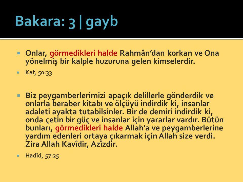 Bakara: 3 | gayb Onlar, görmedikleri halde Rahmân'dan korkan ve Ona yönelmiş bir kalple huzuruna gelen kimselerdir.