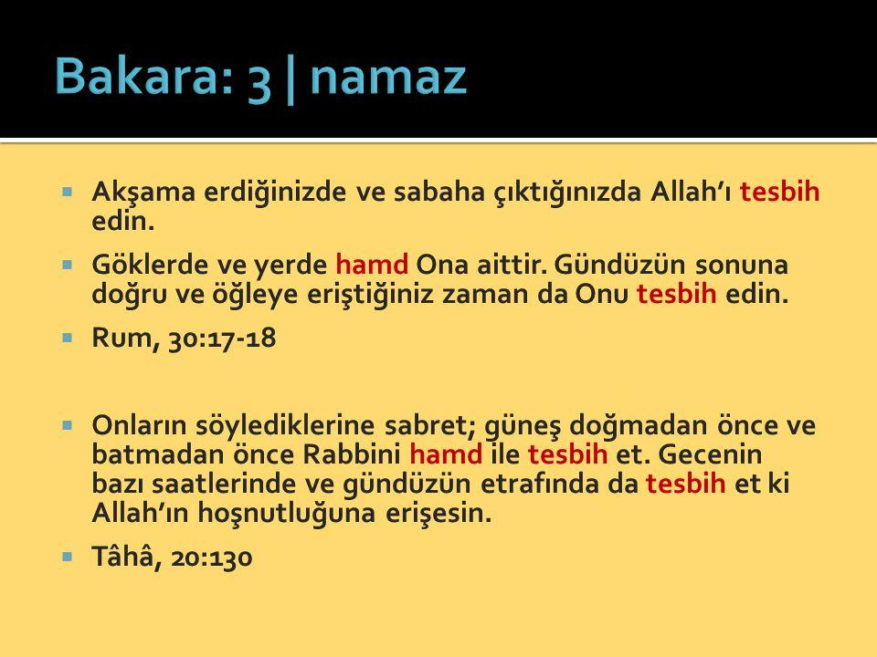 Bakara: 3 | namaz Akşama erdiğinizde ve sabaha çıktığınızda Allah'ı tesbih edin.