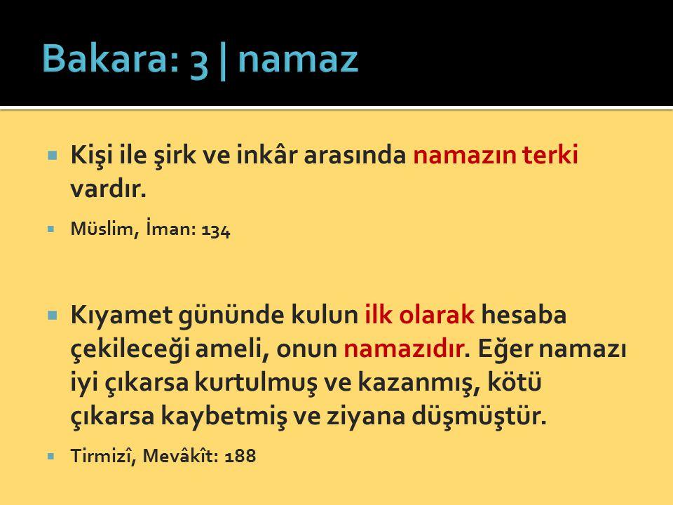 Bakara: 3 | namaz Kişi ile şirk ve inkâr arasında namazın terki vardır. Müslim, İman: 134.