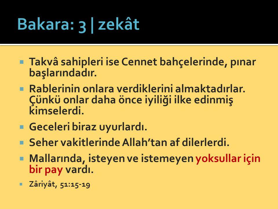 Bakara: 3 | zekât Takvâ sahipleri ise Cennet bahçelerinde, pınar başlarındadır.