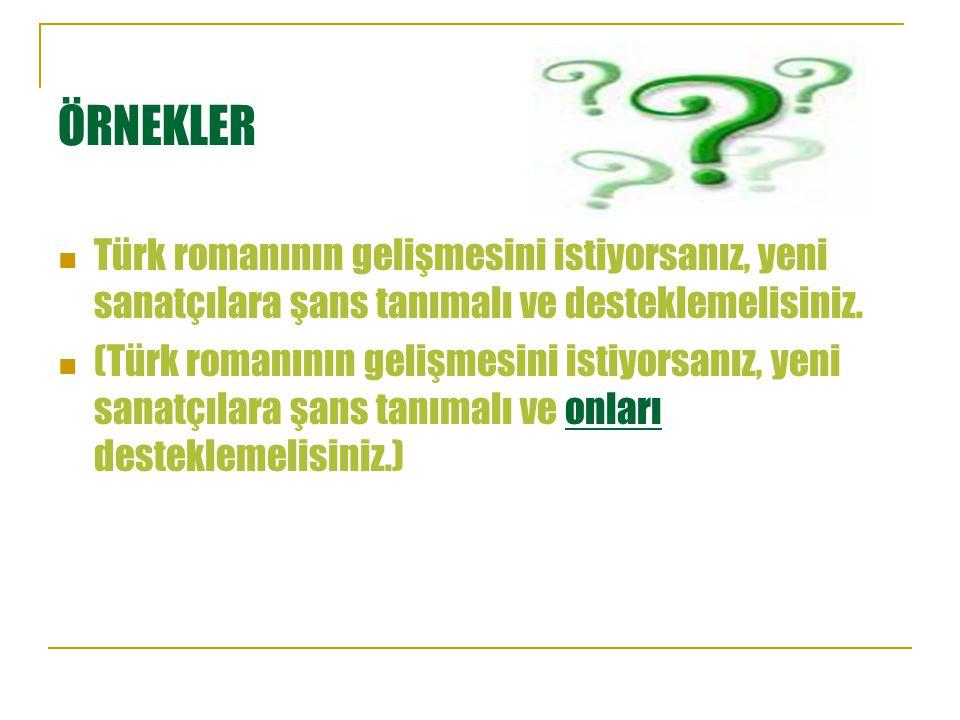 ÖRNEKLER Türk romanının gelişmesini istiyorsanız, yeni sanatçılara şans tanımalı ve desteklemelisiniz.