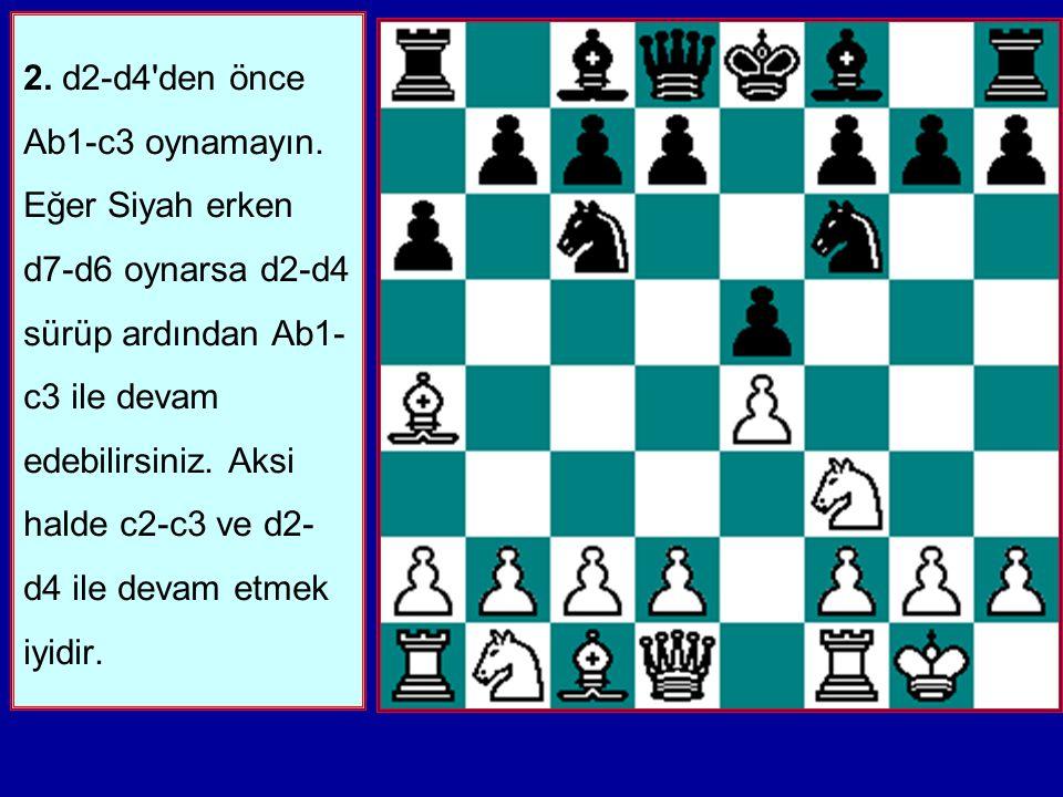 2. d2-d4 den önce Ab1-c3 oynamayın