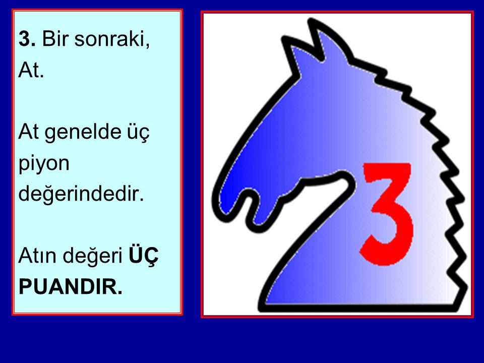 3. Bir sonraki, At. At genelde üç piyon değerindedir
