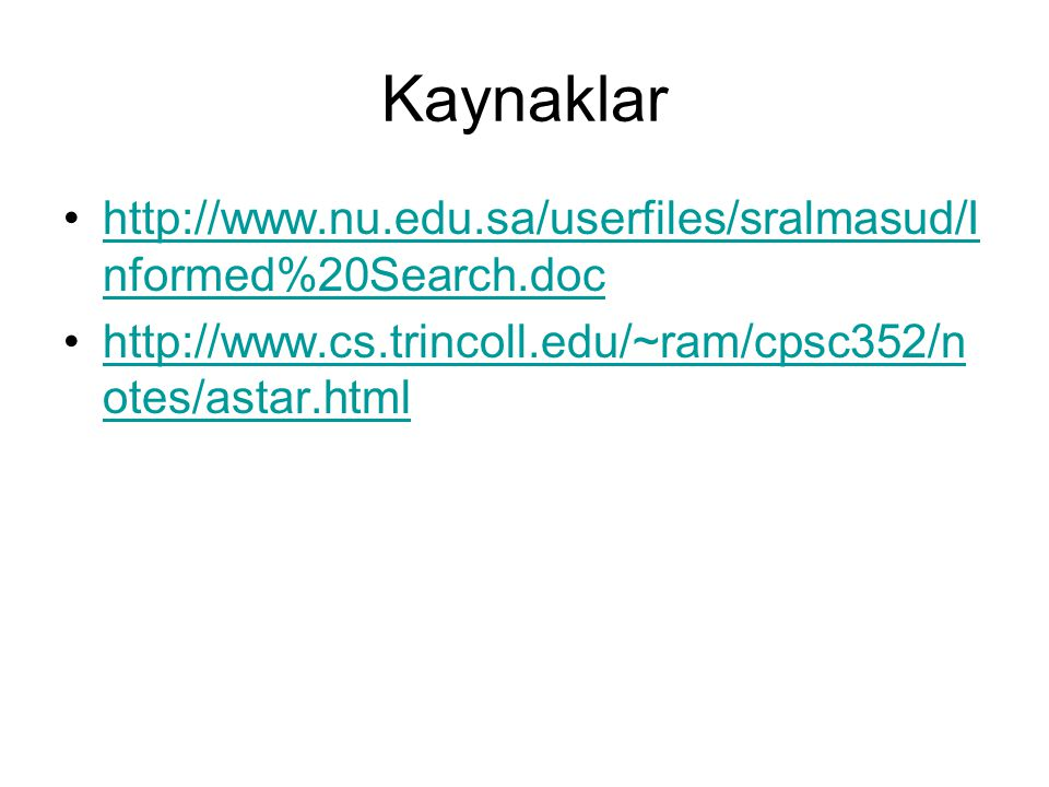 Kaynaklar http://www.nu.edu.sa/userfiles/sralmasud/Informed%20Search.doc.