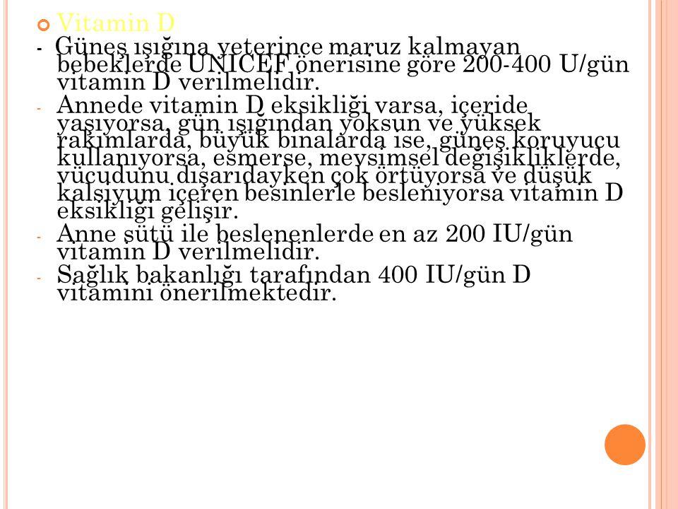 Anne sütü ile beslenenlerde en az 200 IU/gün vitamin D verilmelidir.