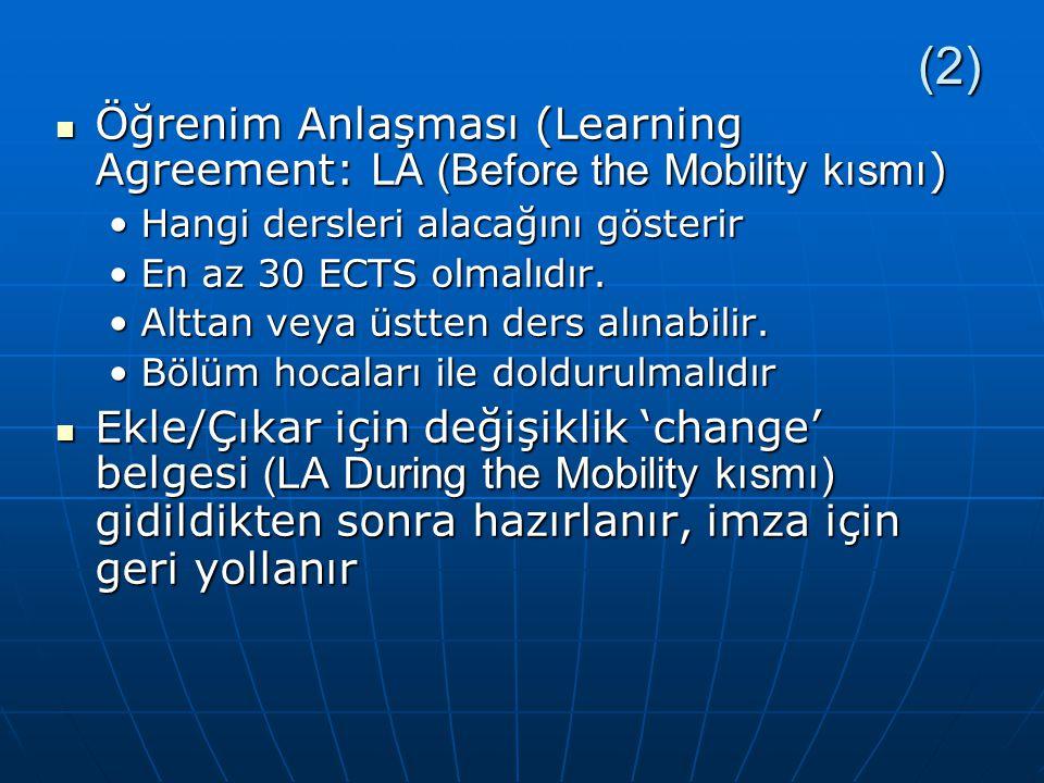 (2) Öğrenim Anlaşması (Learning Agreement: LA (Before the Mobility kısmı) Hangi dersleri alacağını gösterir.