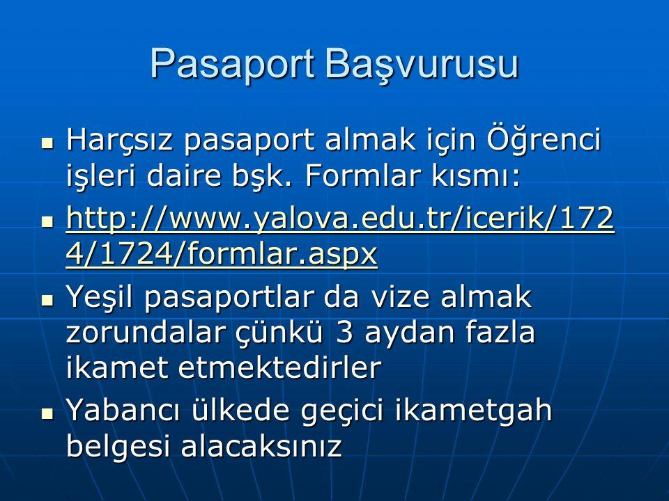 Pasaport Başvurusu Harçsız pasaport almak için Öğrenci işleri daire bşk. Formlar kısmı: http://www.yalova.edu.tr/icerik/1724/1724/formlar.aspx.