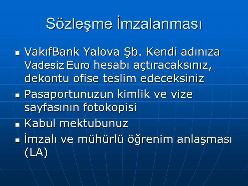 Sözleşme İmzalanması VakıfBank Yalova Şb. Kendi adınıza Vadesiz Euro hesabı açtıracaksınız, dekontu ofise teslim edeceksiniz.
