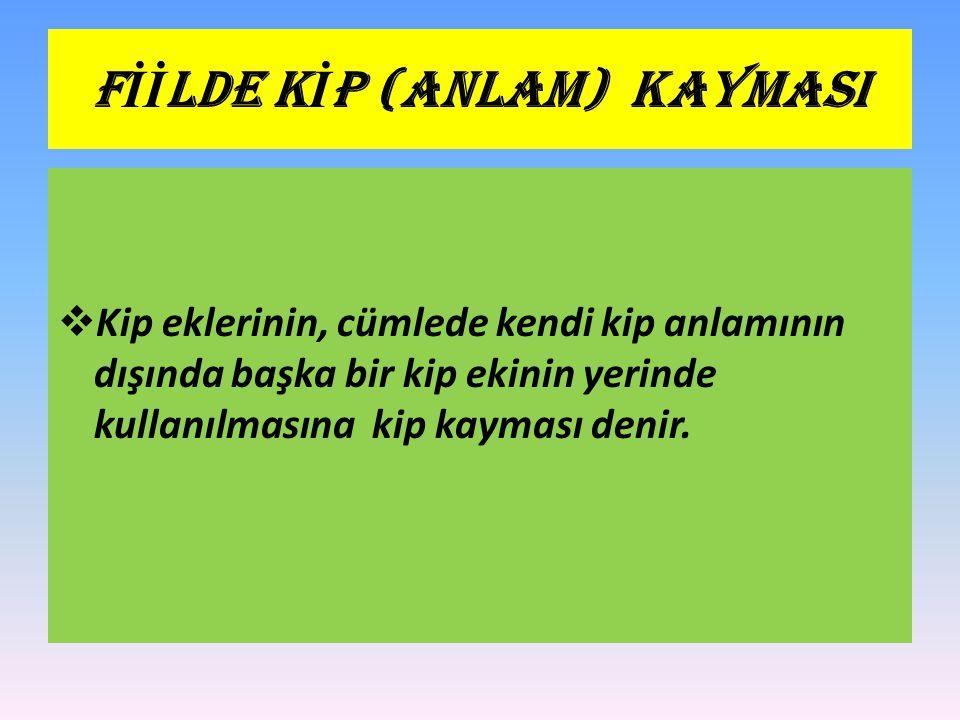 FİİLDE KİP (ANLAM) KAYMASI