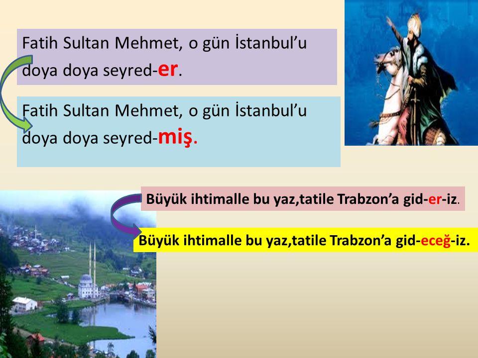 Fatih Sultan Mehmet, o gün İstanbul'u doya doya seyred-er.