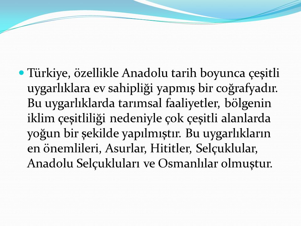 Türkiye, özellikle Anadolu tarih boyunca çeşitli uygarlıklara ev sahipliği yapmış bir coğrafyadır.