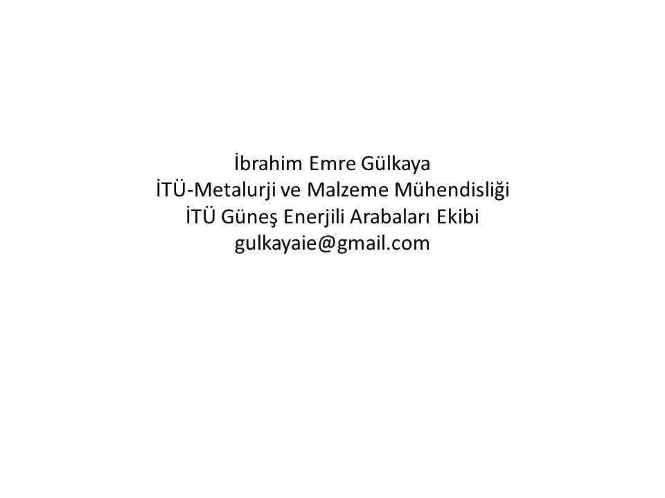 İbrahim Emre Gülkaya İTÜ-Metalurji ve Malzeme Mühendisliği İTÜ Güneş Enerjili Arabaları Ekibi gulkayaie@gmail.com