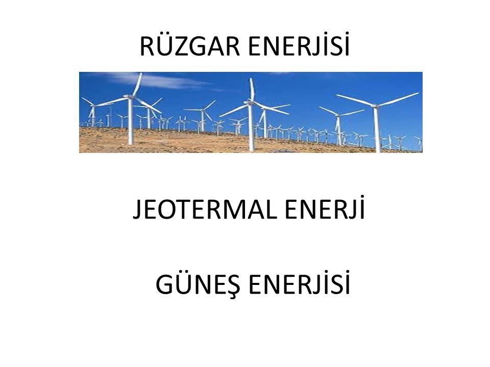 RÜZGAR ENERJİSİ JEOTERMAL ENERJİ GÜNEŞ ENERJİSİ
