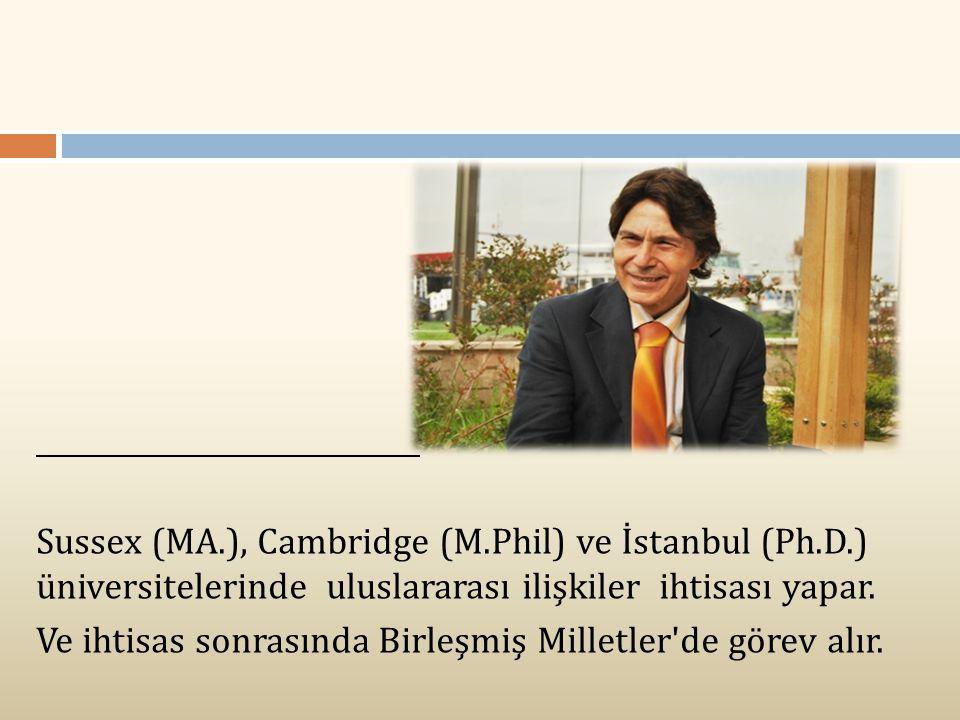 Sussex (MA. ), Cambridge (M. Phil) ve İstanbul (Ph. D
