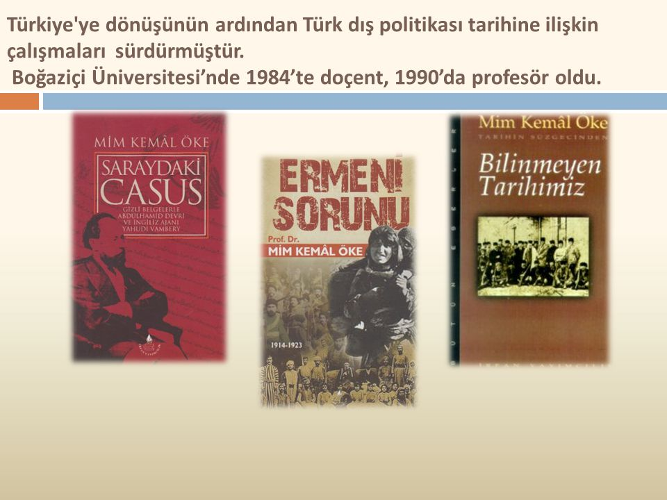 Türkiye ye dönüşünün ardından Türk dış politikası tarihine ilişkin çalışmaları sürdürmüştür.