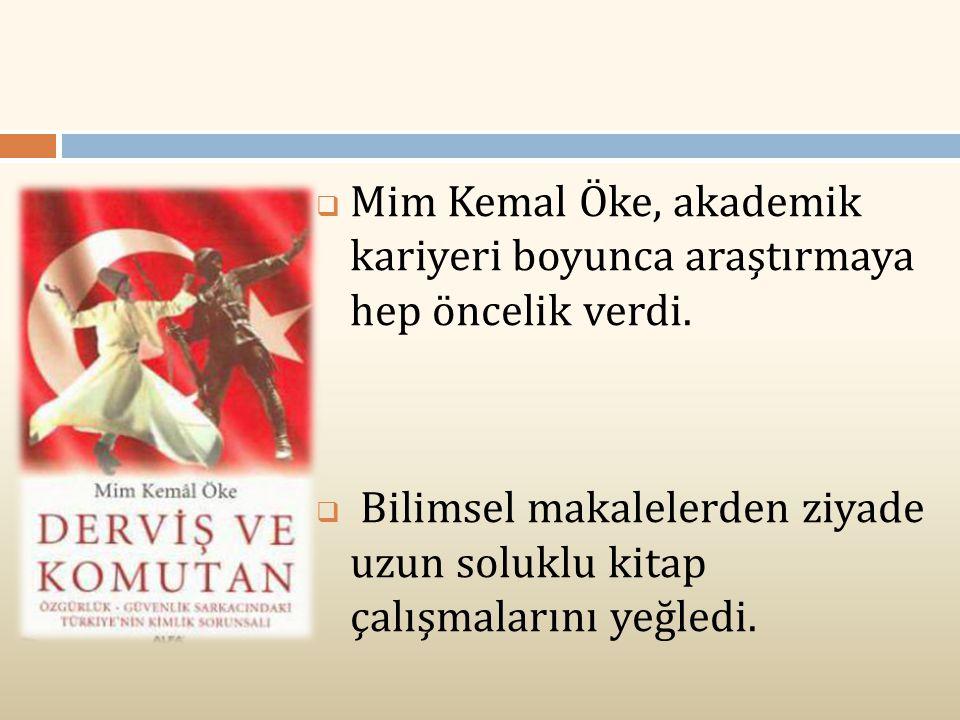 Mim Kemal Öke, akademik kariyeri boyunca araştırmaya hep öncelik verdi.