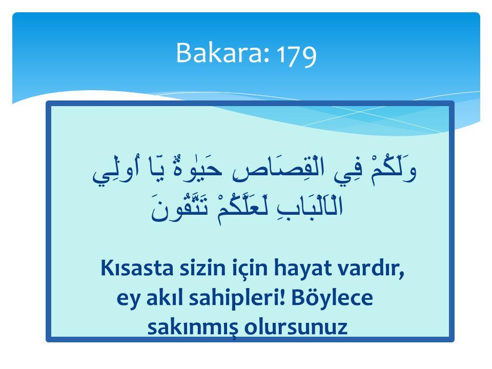Bakara: 179 وَلَكُمْ فِي الْقِصَاصِ حَيٰوةٌ يَٓا اُو۬لِي الْاَلْبَابِ لَعَلَّكُمْ تَتَّقُونَ