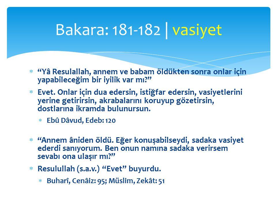 Bakara: 181-182 | vasiyet Yâ Resulallah, annem ve babam öldükten sonra onlar için yapabileceğim bir iyilik var mı