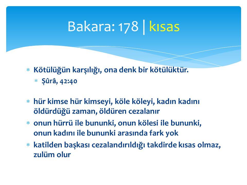 Bakara: 178 | kısas Kötülüğün karşılığı, ona denk bir kötülüktür.