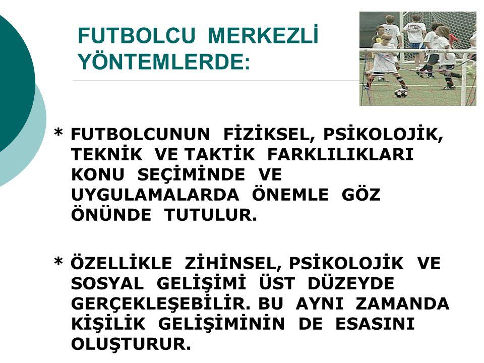FUTBOLCU MERKEZLİ YÖNTEMLERDE: