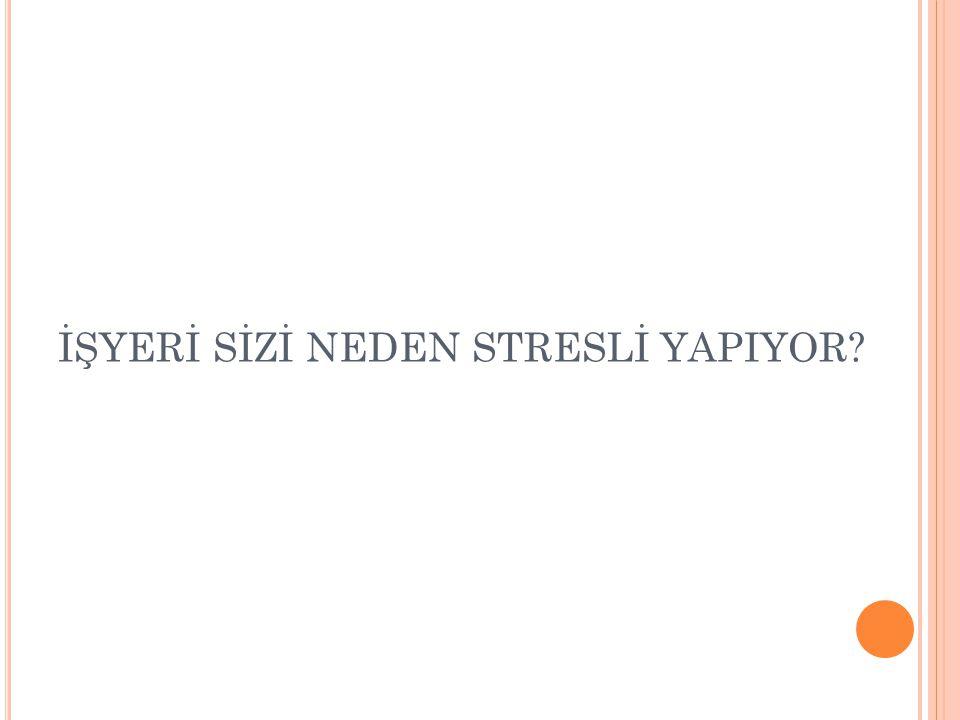 İŞYERİ SİZİ NEDEN STRESLİ YAPIYOR