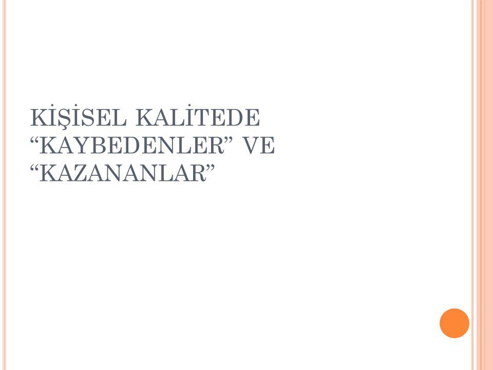 KİŞİSEL KALİTEDE KAYBEDENLER VE KAZANANLAR