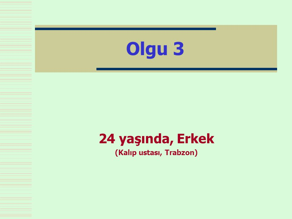 24 yaşında, Erkek (Kalıp ustası, Trabzon)