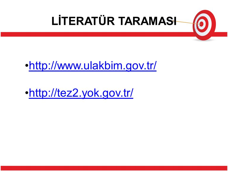 LİTERATÜR TARAMASI http://www.ulakbim.gov.tr/ http://tez2.yok.gov.tr/
