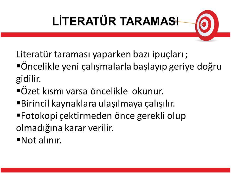 LİTERATÜR TARAMASI Literatür taraması yaparken bazı ipuçları ;