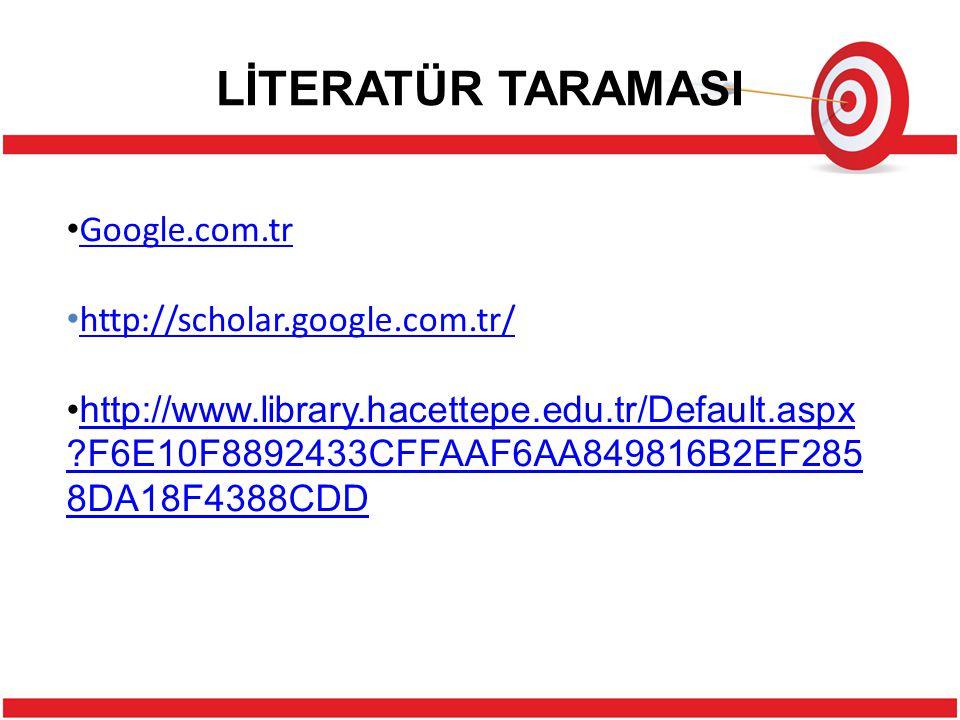 LİTERATÜR TARAMASI Google.com.tr http://scholar.google.com.tr/