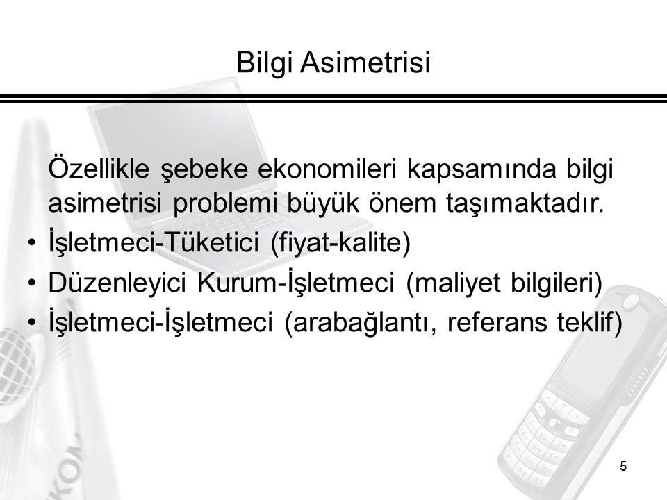 Bilgi Asimetrisi Özellikle şebeke ekonomileri kapsamında bilgi asimetrisi problemi büyük önem taşımaktadır.