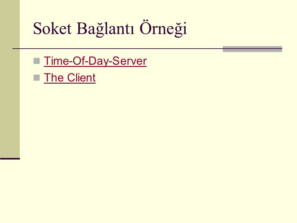 Soket Bağlantı Örneği Time-Of-Day-Server The Client