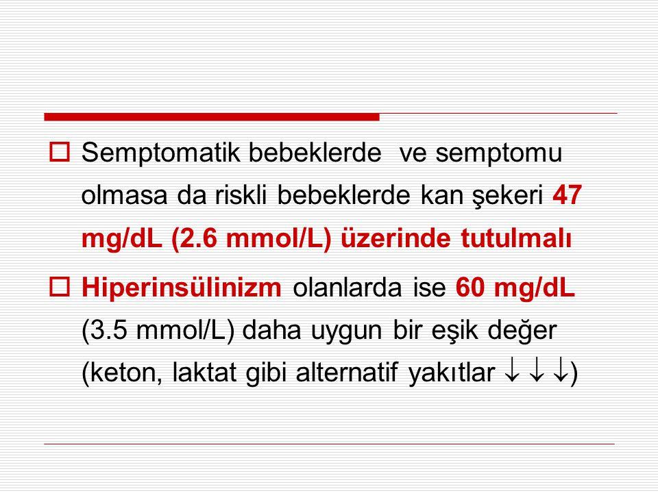 Semptomatik bebeklerde ve semptomu olmasa da riskli bebeklerde kan şekeri 47 mg/dL (2.6 mmol/L) üzerinde tutulmalı