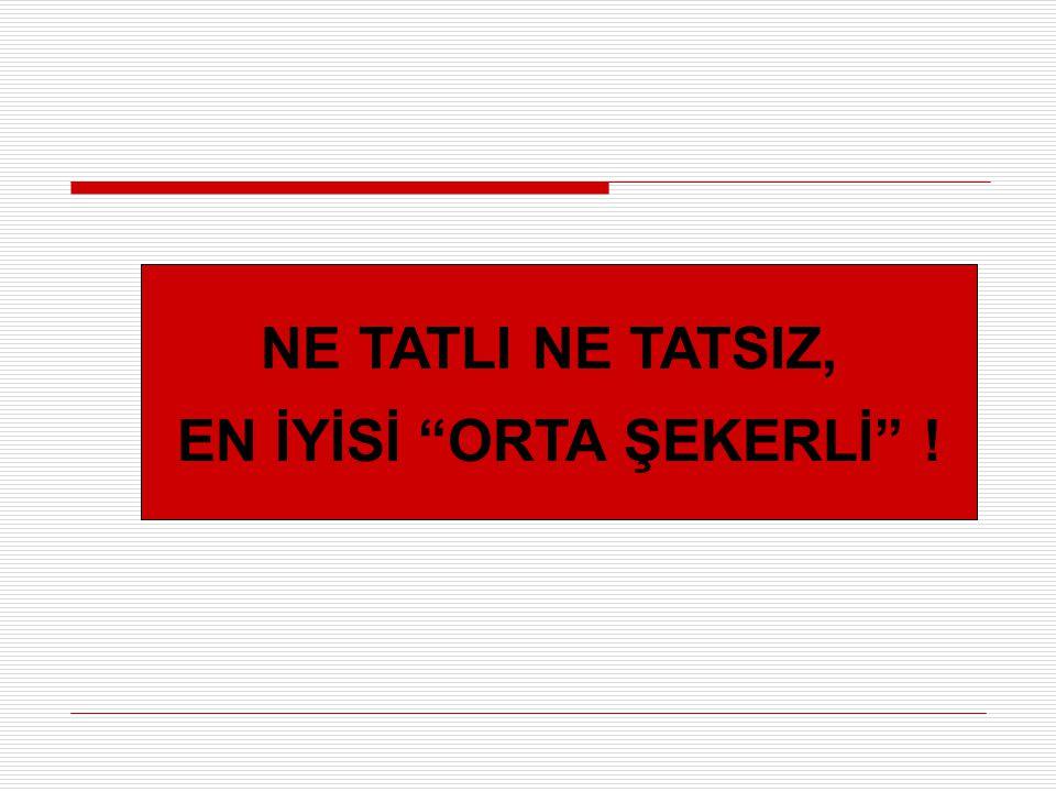 EN İYİSİ ORTA ŞEKERLİ !