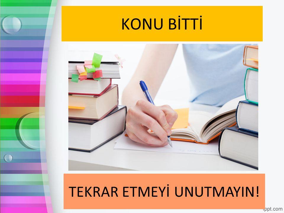 TEKRAR ETMEYİ UNUTMAYIN!