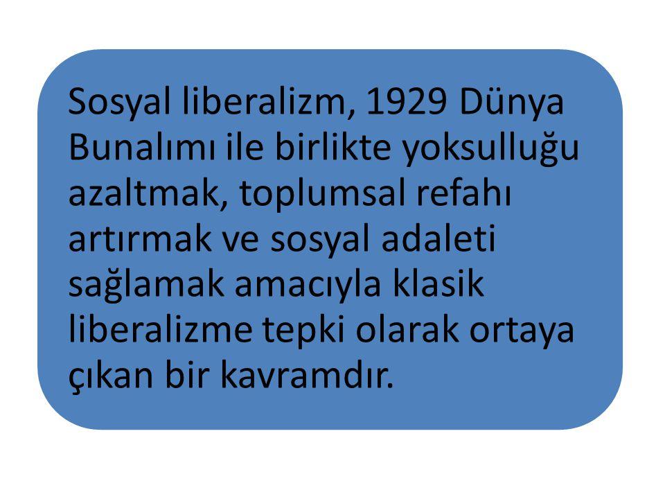 Sosyal liberalizm, 1929 Dünya Bunalımı ile birlikte yoksulluğu azaltmak, toplumsal refahı artırmak ve sosyal adaleti sağlamak amacıyla klasik liberalizme tepki olarak ortaya çıkan bir kavramdır.