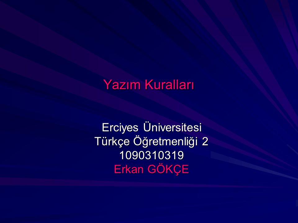 Erciyes Üniversitesi Türkçe Öğretmenliği 2 1090310319 Erkan GÖKÇE