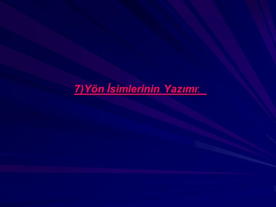 7)Yön İsimlerinin Yazımı: