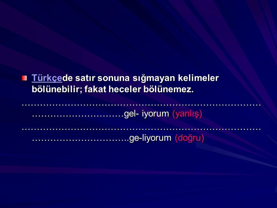Türkçede satır sonuna sığmayan kelimeler bölünebilir; fakat heceler bölünemez.
