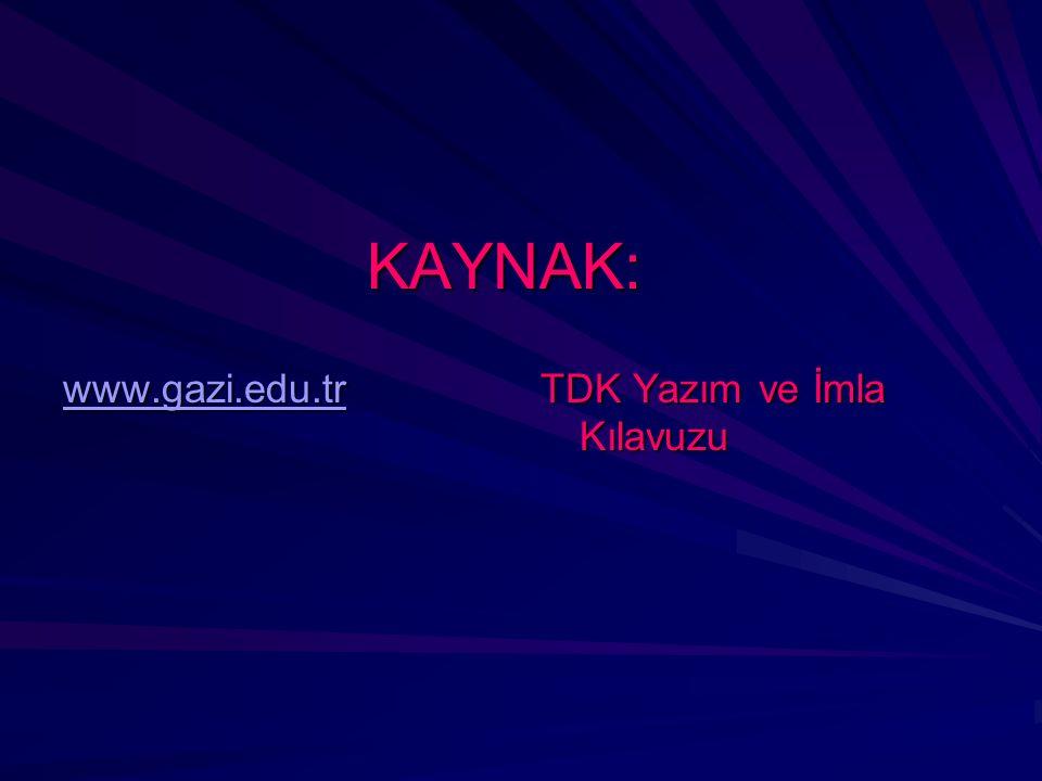 www.gazi.edu.tr TDK Yazım ve İmla Kılavuzu KAYNAK: